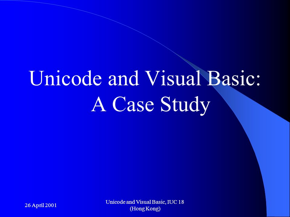 26 April 2001 Unicode and Visual Basic, IUC 18 (Hong Kong) Unicode and Visual Basic: A Case Study