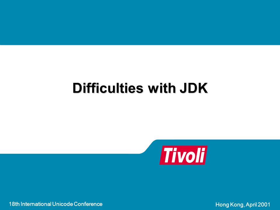 18th International Unicode Conference Hong Kong, April 2001 Difficulties with JDK