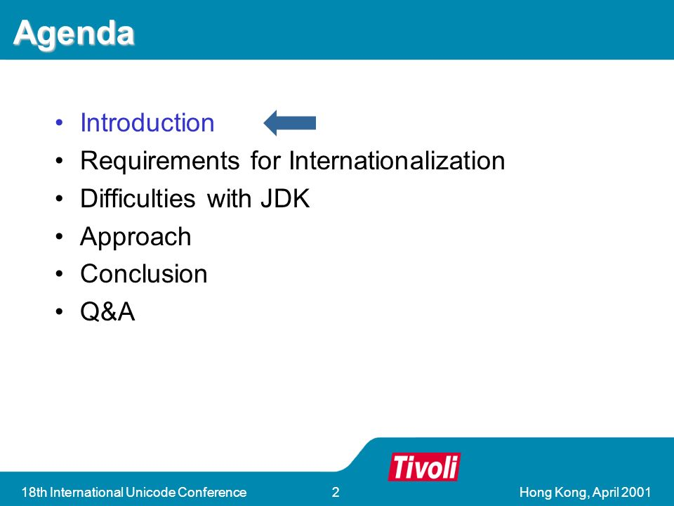 Hong Kong, April 200118th International Unicode Conference2 Agenda Introduction Requirements for Internationalization Difficulties with JDK Approach Conclusion Q&A