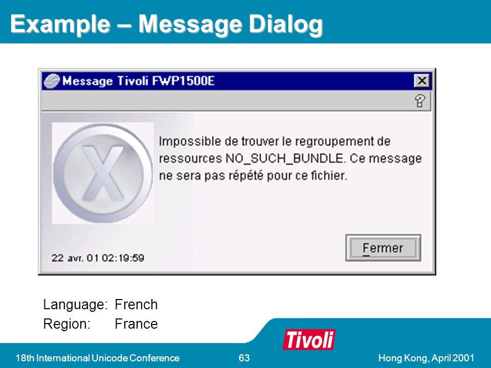 Hong Kong, April 200118th International Unicode Conference63 Example – Message Dialog Language:French Region:France