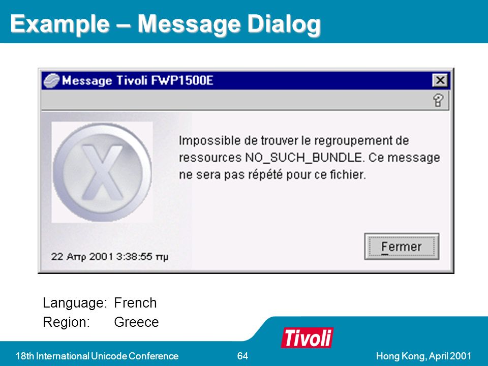 Hong Kong, April th International Unicode Conference64 Example – Message Dialog Language:French Region:Greece