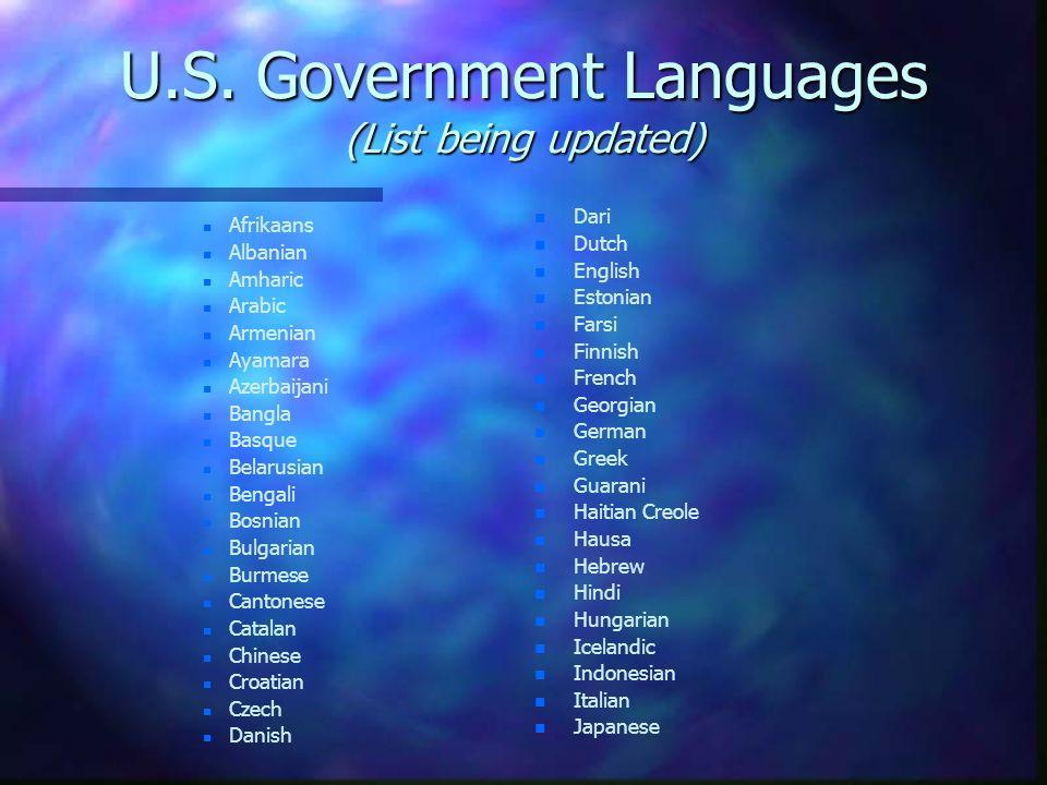 U.S. Government Languages (List being updated) n n Afrikaans n n Albanian n n Amharic n n Arabic n n Armenian n n Ayamara n n Azerbaijani n n Bangla n