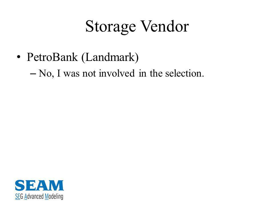 Storage Vendor PetroBank (Landmark) – No, I was not involved in the selection.