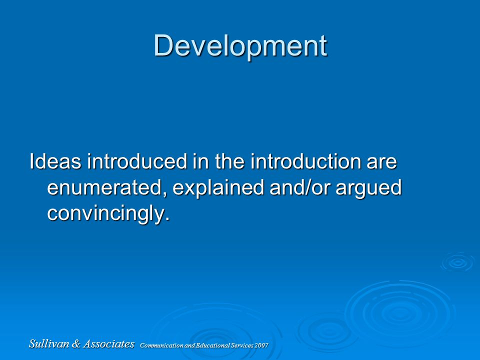 Sullivan & Associates Communication and Educational Services 2007 Development Ideas introduced in the introduction are enumerated, explained and/or argued convincingly.