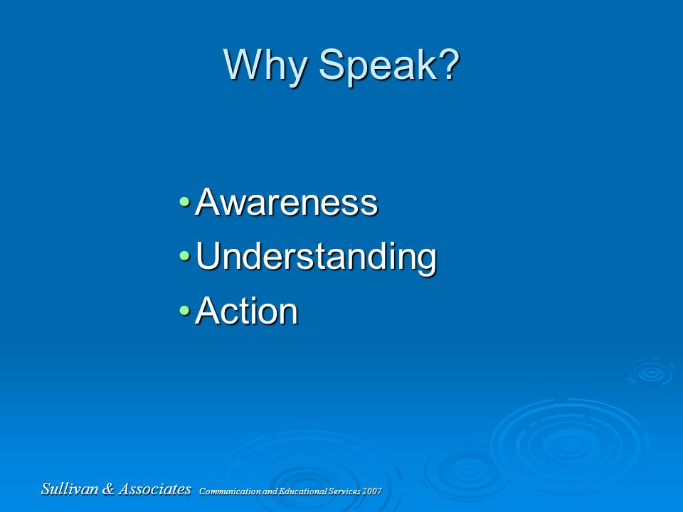 Sullivan & Associates Communication and Educational Services 2007 Why Speak.