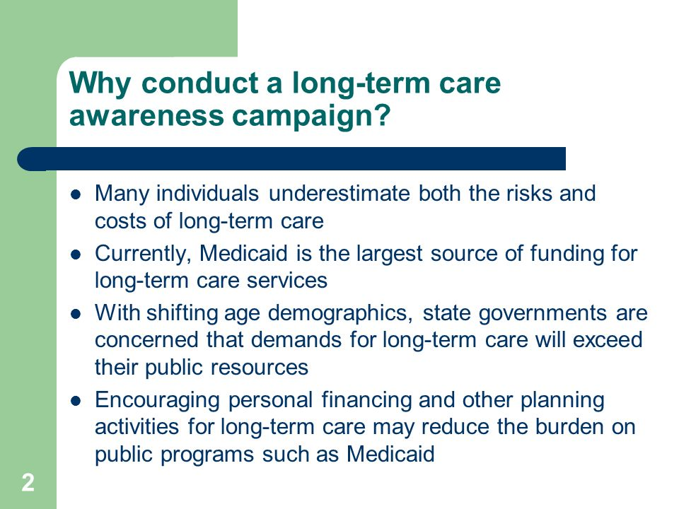 2 Why conduct a long-term care awareness campaign.
