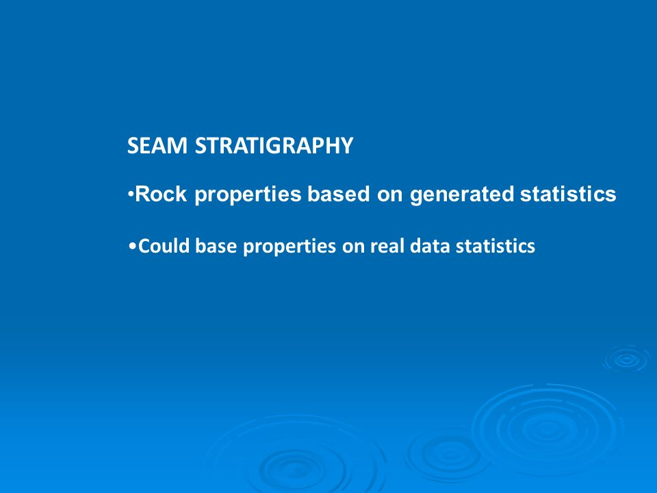 SEAM STRATIGRAPHY Rock properties based on generated statistics Could base properties on real data statistics