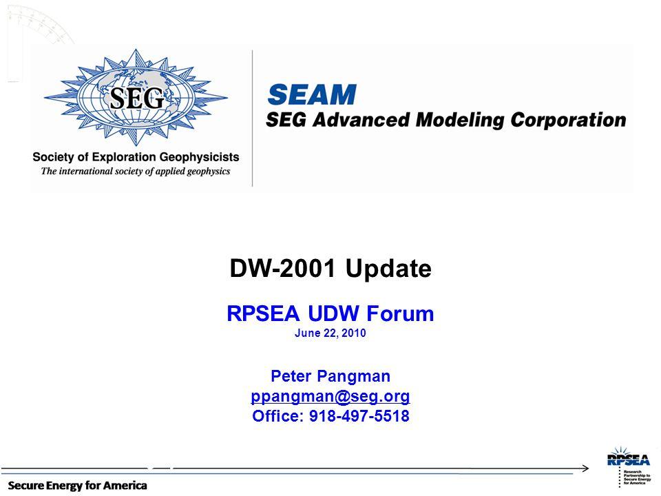 RPSEA UDW Forum June 22, 2010 Peter Pangman ppangman@seg.org Office: 918-497-5518 DW-2001 Update