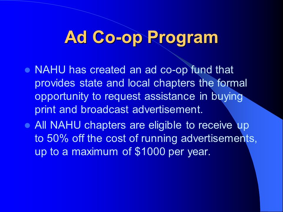 Ad Co-op Program NAHU has created an ad co-op fund that provides state and local chapters the formal opportunity to request assistance in buying print