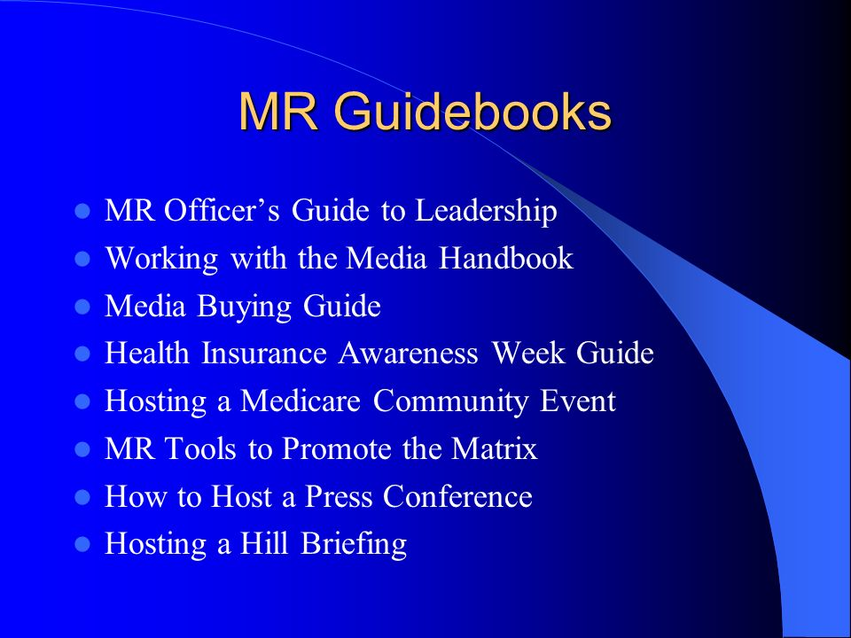 MR Guidebooks MR Officers Guide to Leadership Working with the Media Handbook Media Buying Guide Health Insurance Awareness Week Guide Hosting a Medic