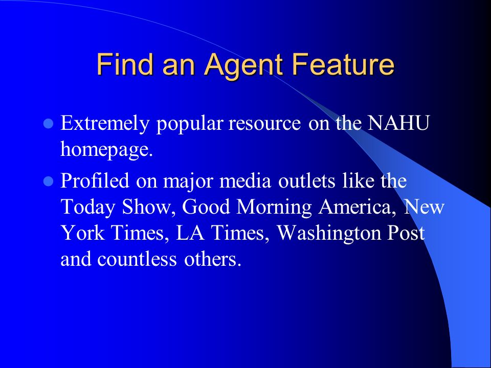 Find an Agent Feature Extremely popular resource on the NAHU homepage. Profiled on major media outlets like the Today Show, Good Morning America, New