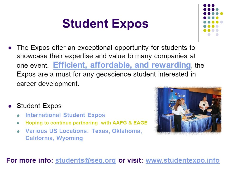 Student Expos The Expos offer an exceptional opportunity for students to showcase their expertise and value to many companies at one event. Efficient,