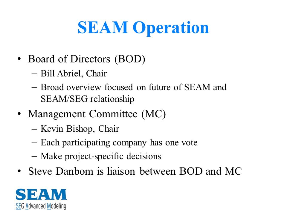 SEAM Operation Board of Directors (BOD) – Bill Abriel, Chair – Broad overview focused on future of SEAM and SEAM/SEG relationship Management Committee