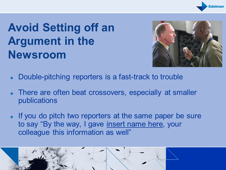 Avoid Setting off an Argument in the Newsroom Double-pitching reporters is a fast-track to trouble There are often beat crossovers, especially at smal