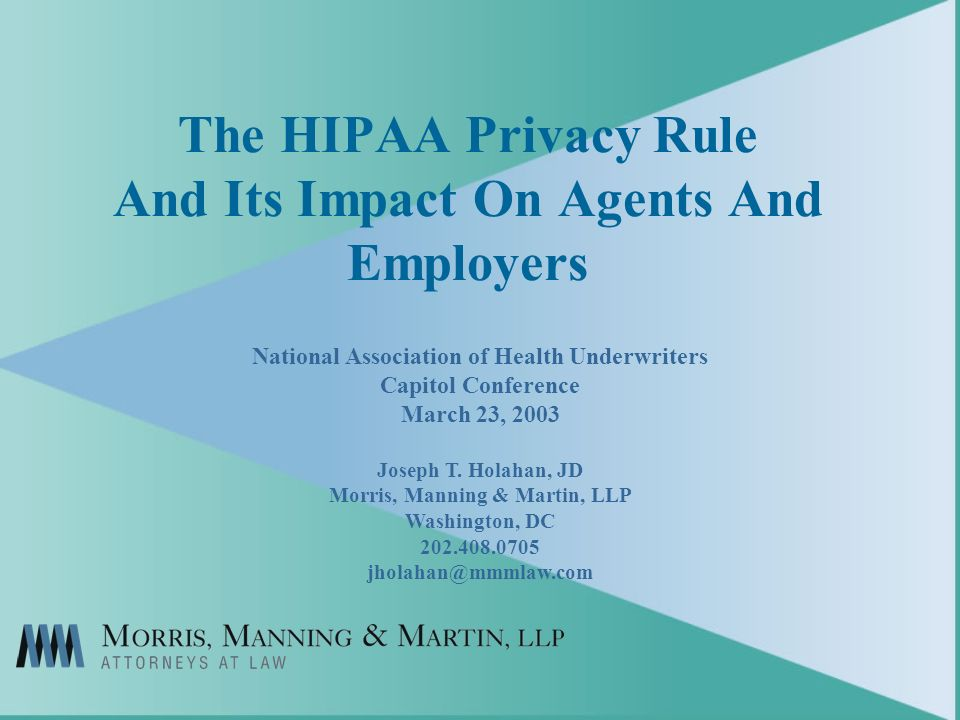 The HIPAA Privacy Rule And Its Impact On Agents And Employers National Association of Health Underwriters Capitol Conference March 23, 2003 Joseph T.