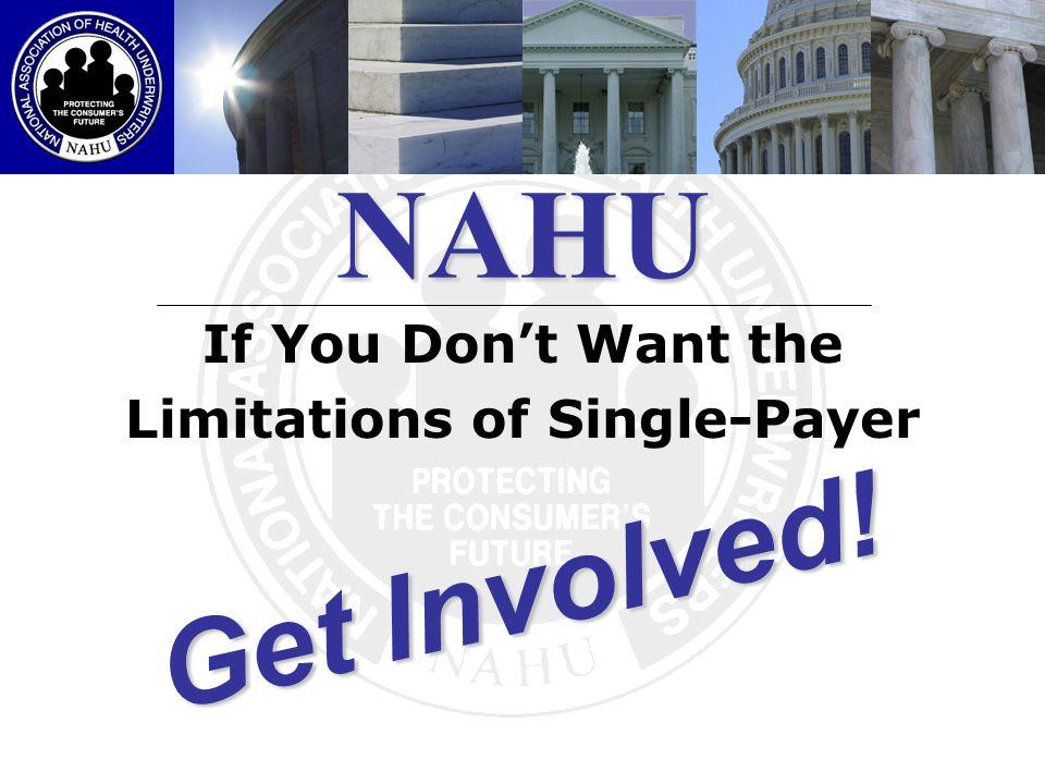 NAHU If You Dont Want the Limitations of Single-Payer G e t I n v o l v e d !