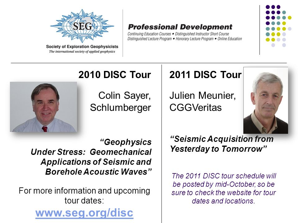 2010 DISC Tour Colin Sayer, Schlumberger Geophysics Under Stress: Geomechanical Applications of Seismic and Borehole Acoustic Waves For more informati