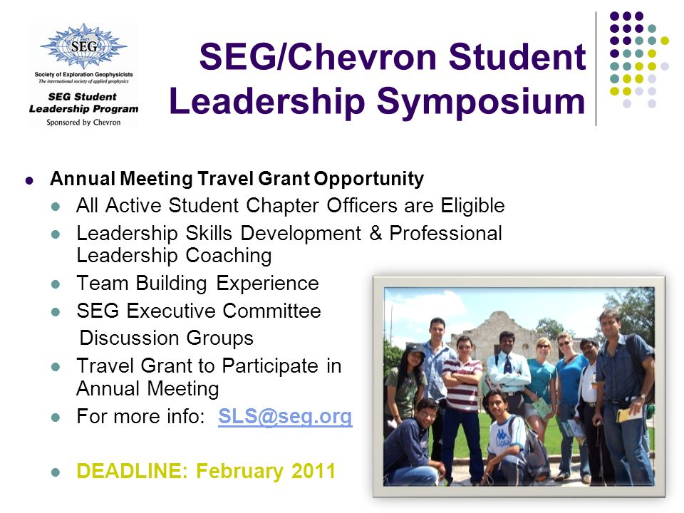 SEG/Chevron Student Leadership Symposium Annual Meeting Travel Grant Opportunity All Active Student Chapter Officers are Eligible Leadership Skills De