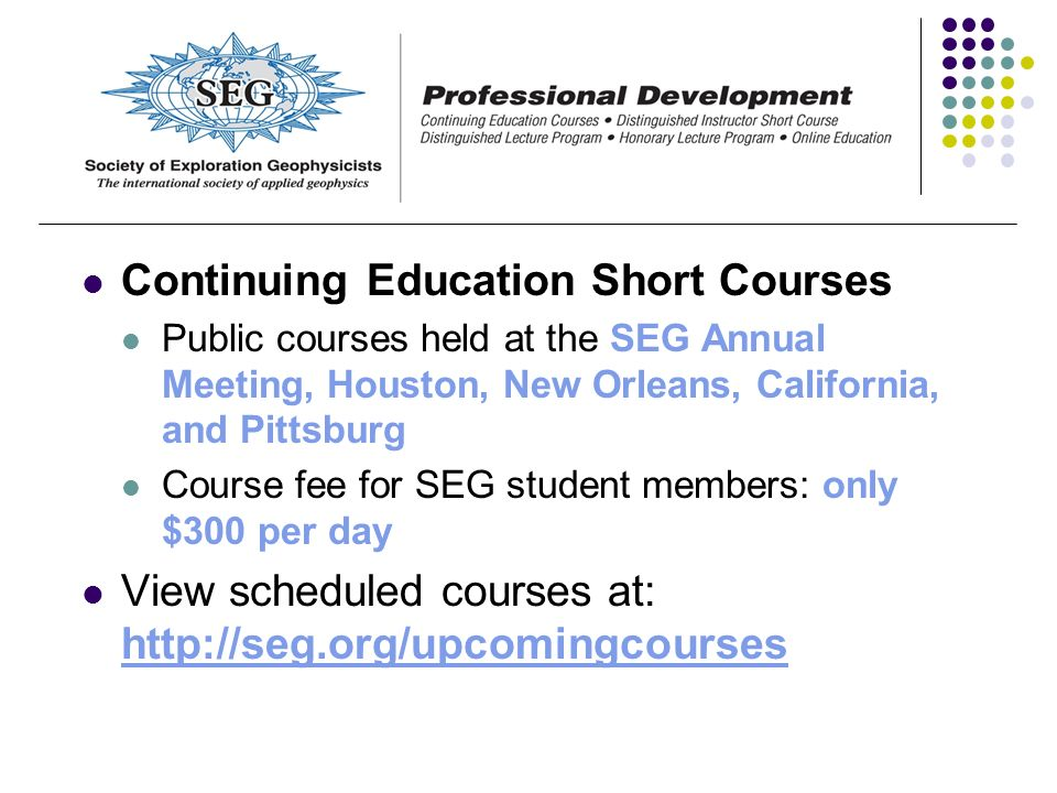 Continuing Education Short Courses Public courses held at the SEG Annual Meeting, Houston, New Orleans, California, and Pittsburg Course fee for SEG s