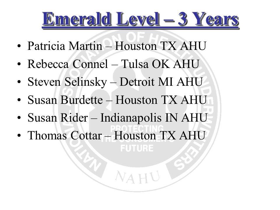 Emerald Level – 3 Years Patricia Martin – Houston TX AHU Rebecca Connel – Tulsa OK AHU Steven Selinsky – Detroit MI AHU Susan Burdette – Houston TX AH