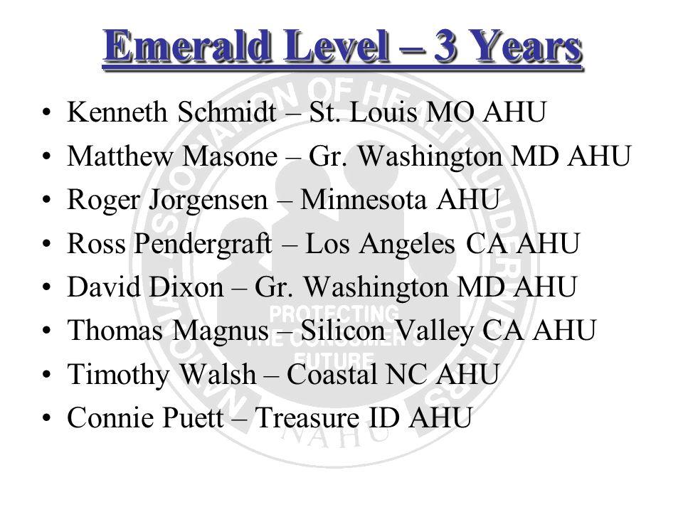 Emerald Level – 3 Years Kenneth Schmidt – St. Louis MO AHU Matthew Masone – Gr. Washington MD AHU Roger Jorgensen – Minnesota AHU Ross Pendergraft – L