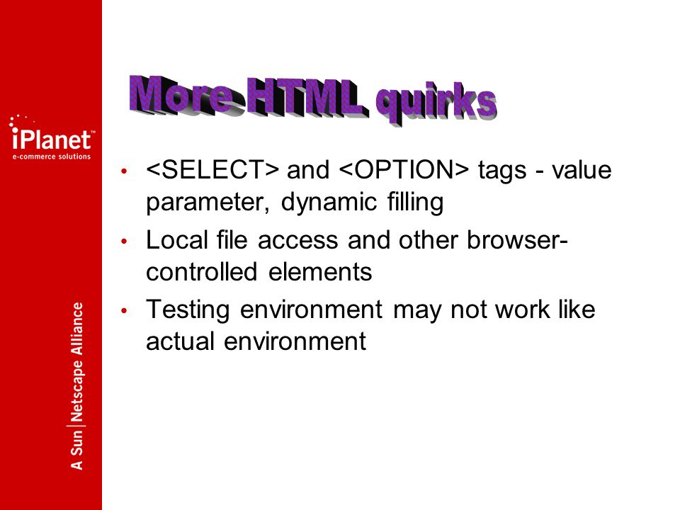 and tags - value parameter, dynamic filling Local file access and other browser- controlled elements Testing environment may not work like actual environment