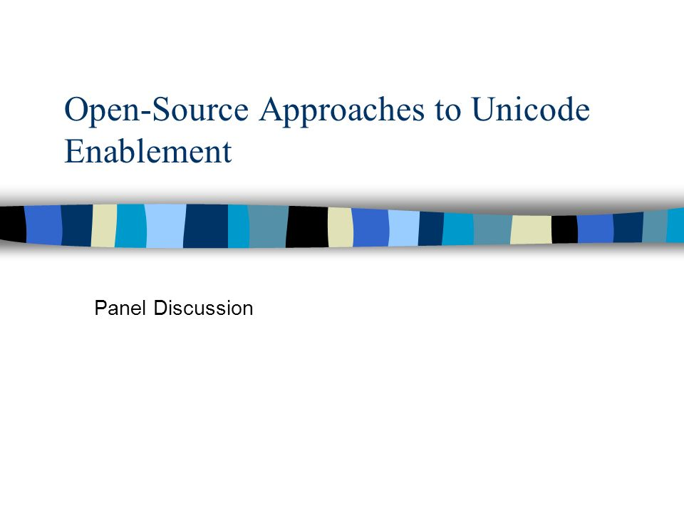 Open-Source Approaches to Unicode Enablement Panel Discussion