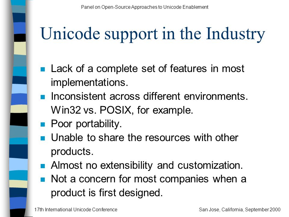 Panel on Open-Source Approaches to Unicode Enablement 17th International Unicode ConferenceSan Jose, California, September 2000 Unicode support in the