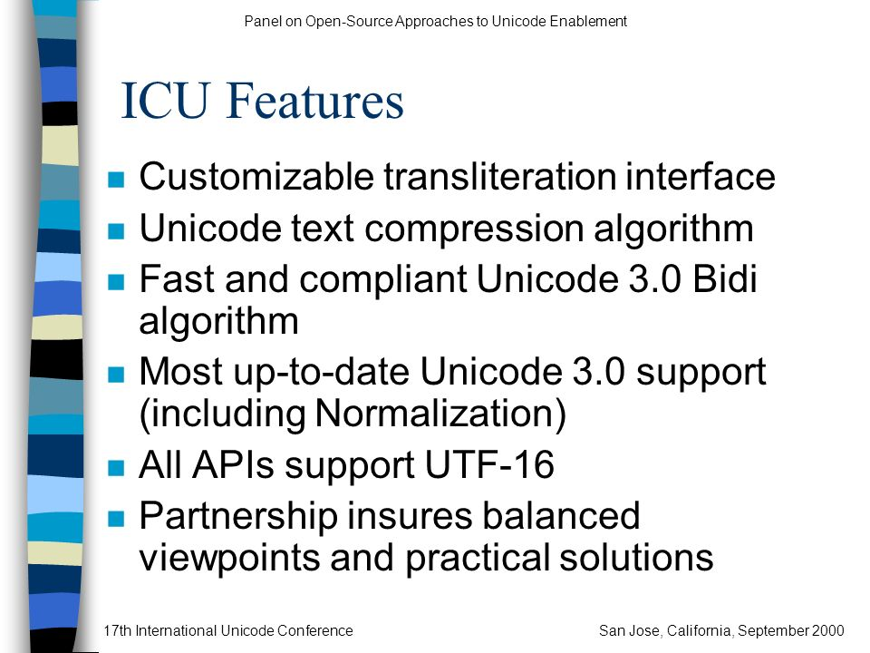 Panel on Open-Source Approaches to Unicode Enablement 17th International Unicode ConferenceSan Jose, California, September 2000 ICU Features n Customi