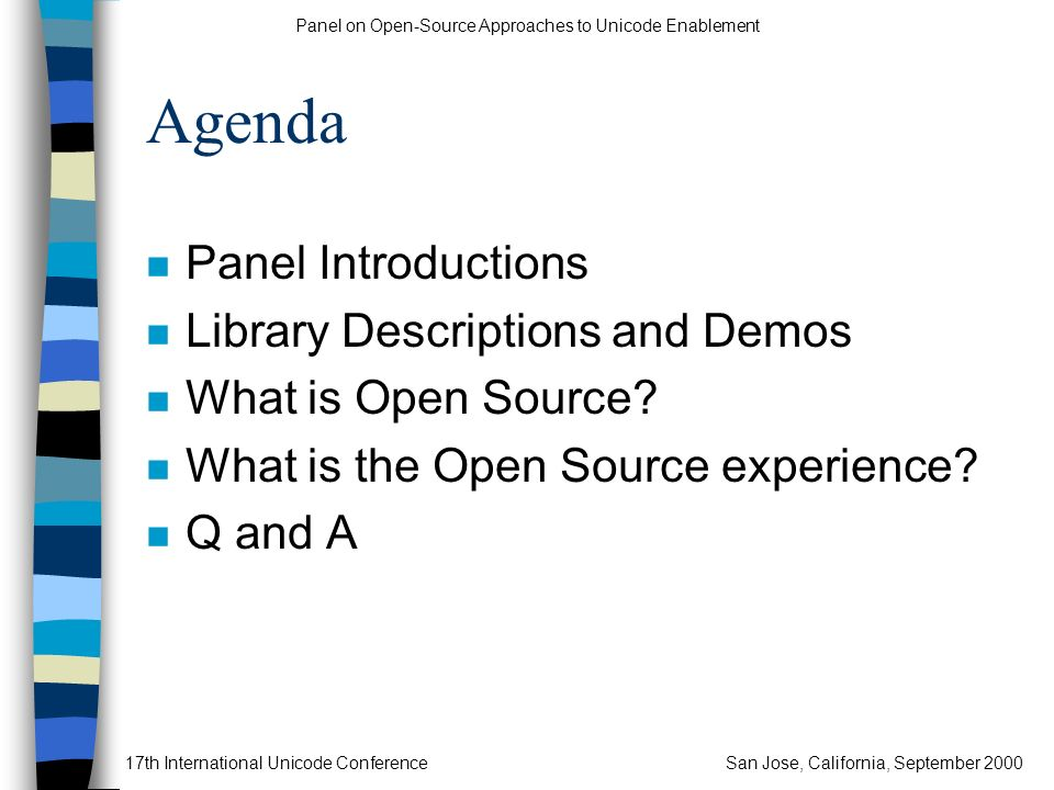 Panel on Open-Source Approaches to Unicode Enablement 17th International Unicode ConferenceSan Jose, California, September 2000 Agenda n Panel Introdu