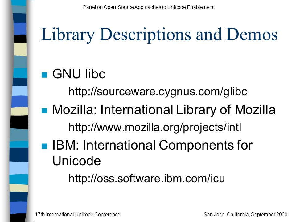 Panel on Open-Source Approaches to Unicode Enablement 17th International Unicode ConferenceSan Jose, California, September 2000 Library Descriptions a