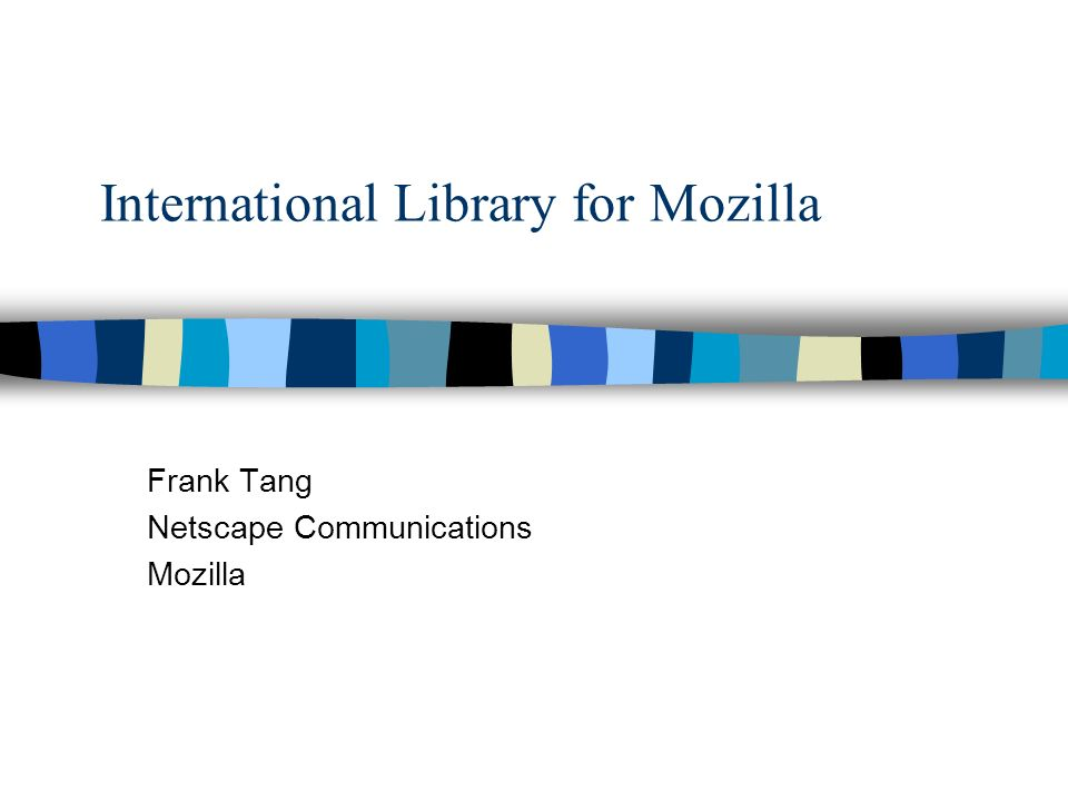 International Library for Mozilla Frank Tang Netscape Communications Mozilla