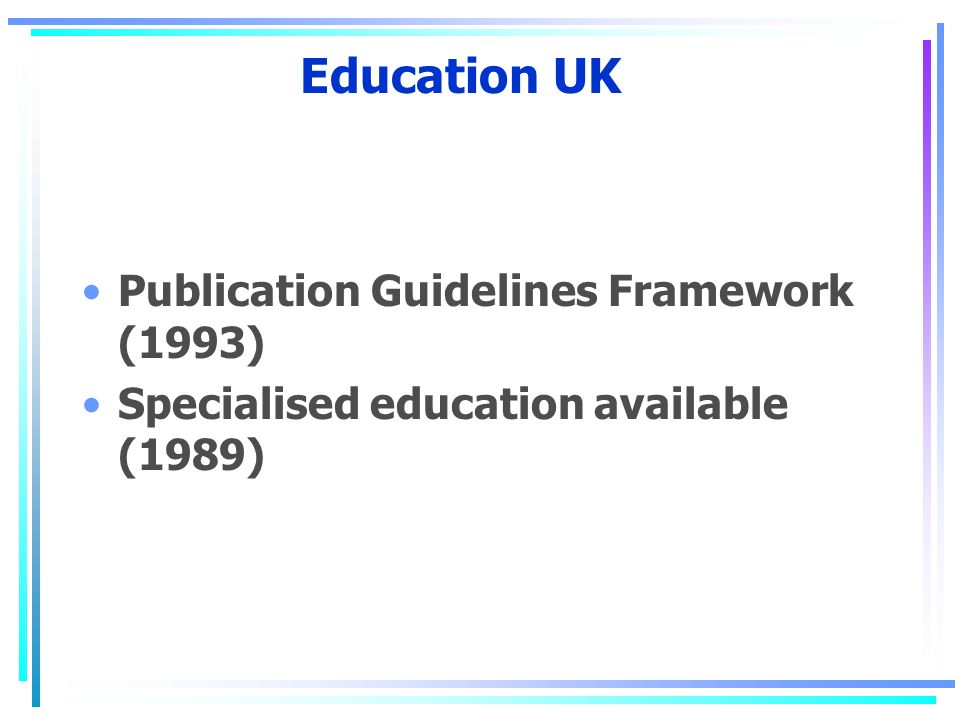 Education UK Publication Guidelines Framework (1993) Specialised education available (1989)