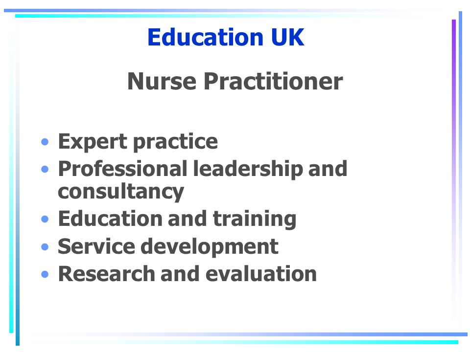 Education UK Nurse Practitioner Expert practice Professional leadership and consultancy Education and training Service development Research and evalua