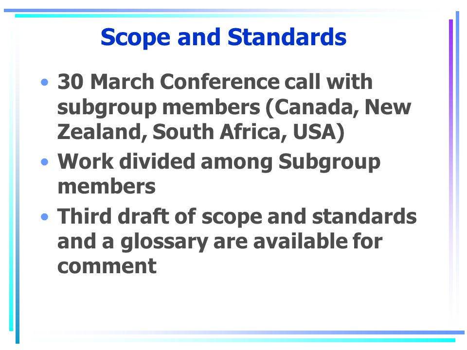 Scope and Standards 30 March Conference call with subgroup members (Canada, New Zealand, South Africa, USA) Work divided among Subgroup members Third
