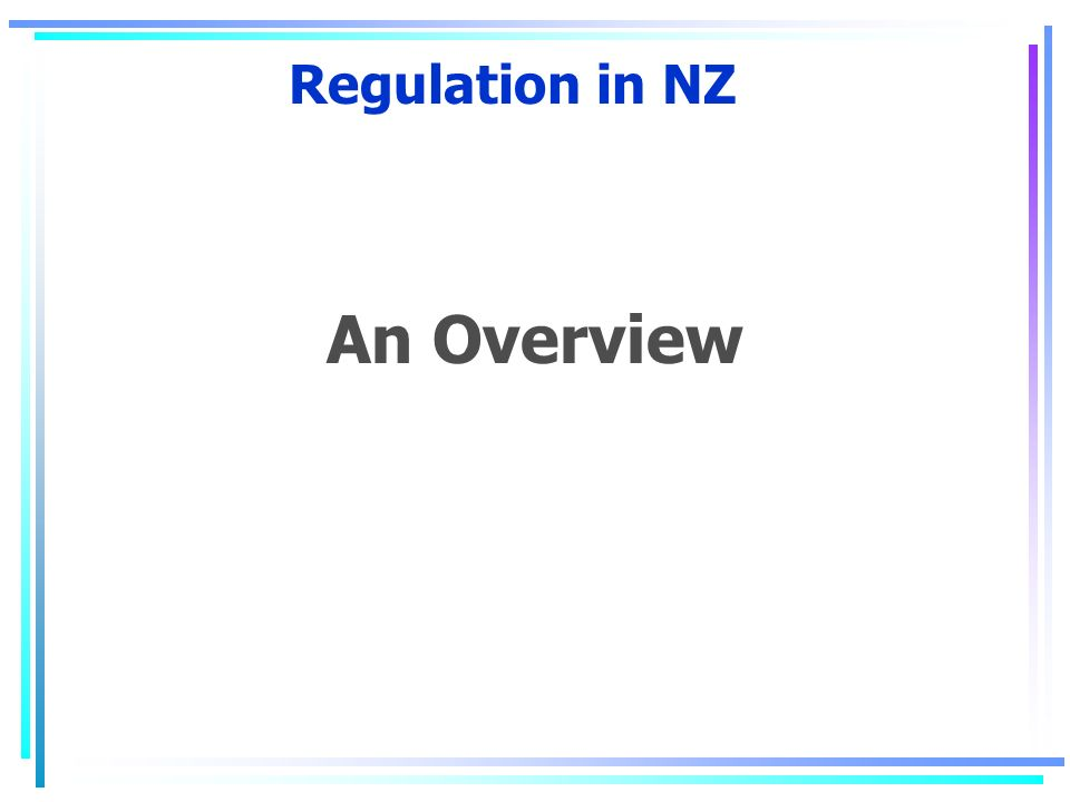 Regulation in NZ An Overview