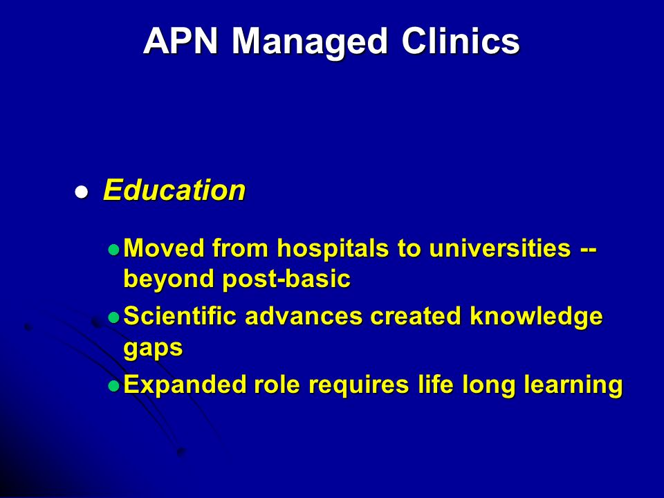 APN Managed Clinics Education Education Moved from hospitals to universities -- beyond post-basic Moved from hospitals to universities -- beyond post-