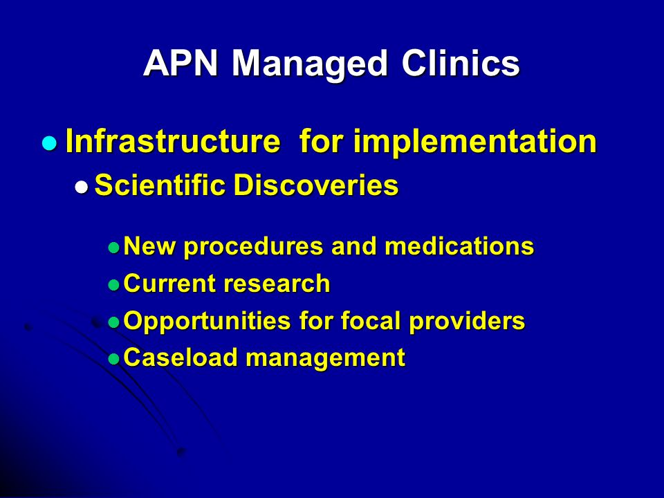 APN Managed Clinics Infrastructure for implementation Infrastructure for implementation Scientific Discoveries Scientific Discoveries New procedures a