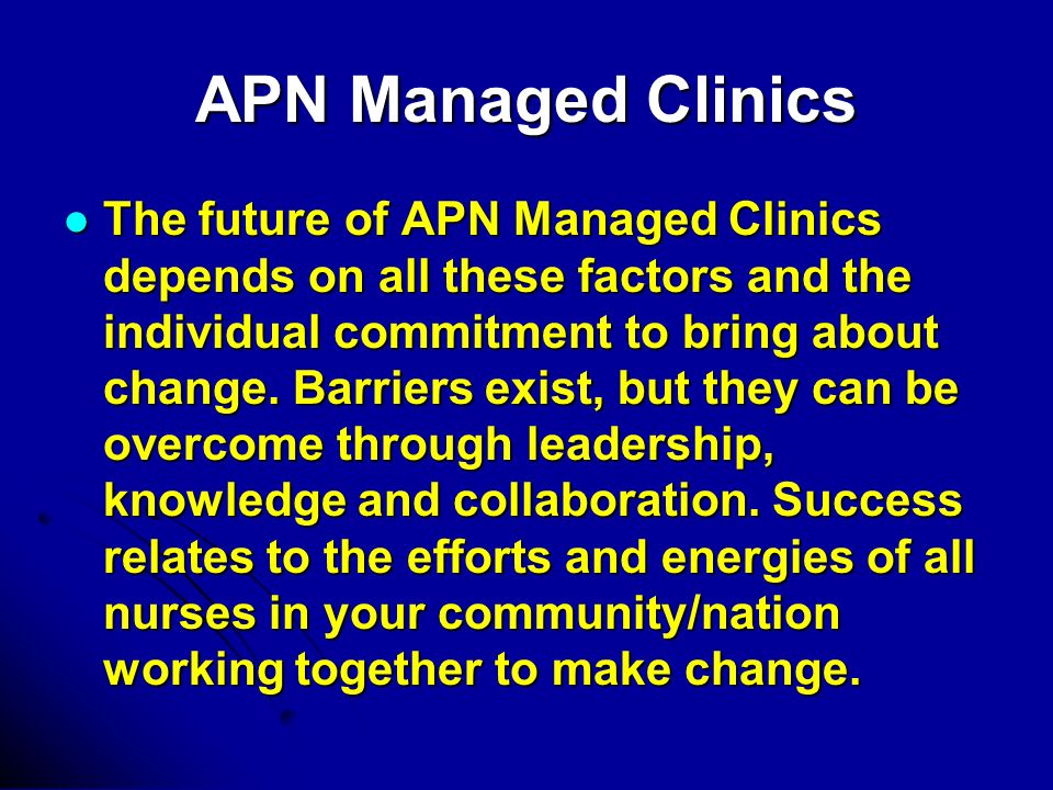 APN Managed Clinics The future of APN Managed Clinics depends on all these factors and the individual commitment to bring about change.