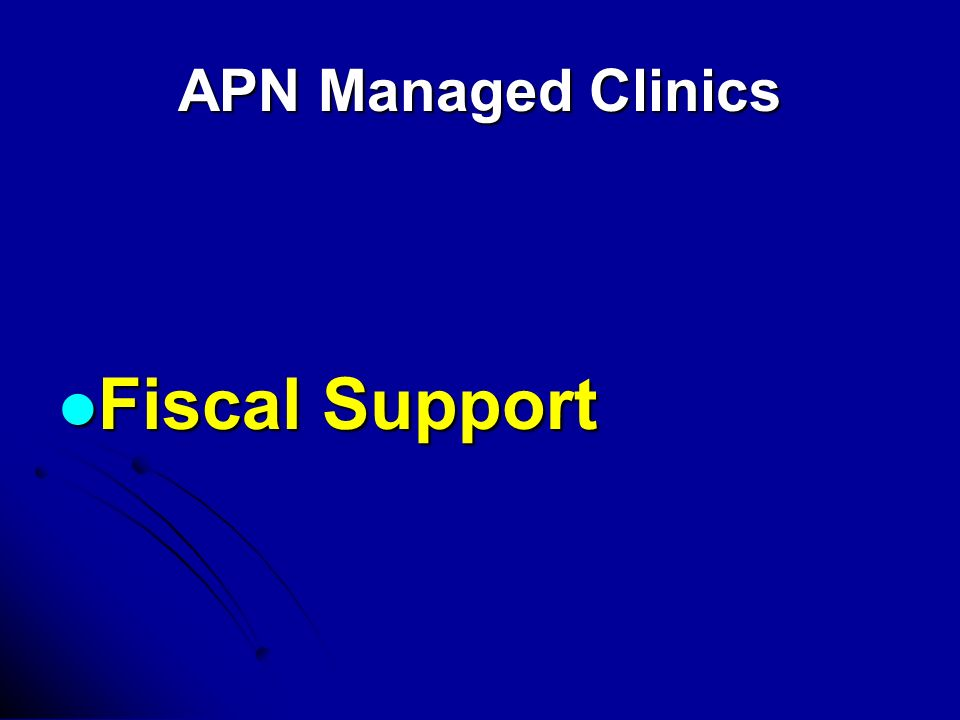 APN Managed Clinics Fiscal Support Fiscal Support