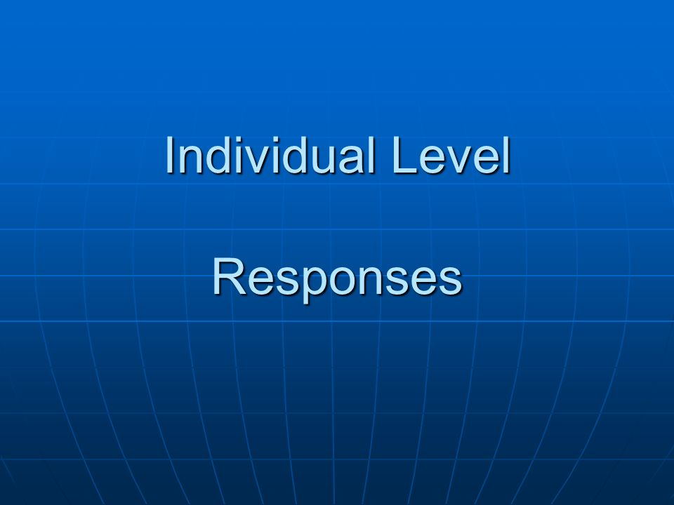 Individual Level Responses