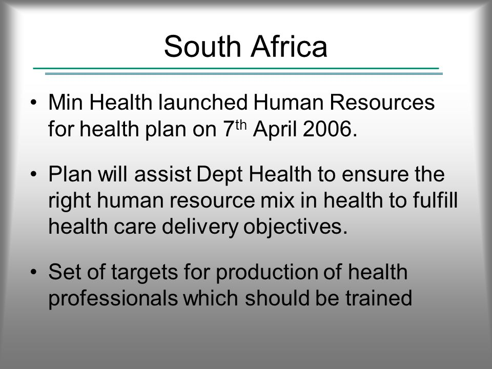 South Africa Min Health launched Human Resources for health plan on 7 th April 2006.
