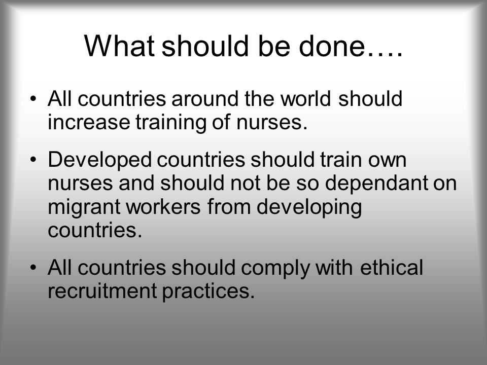 What should be done…. All countries around the world should increase training of nurses.