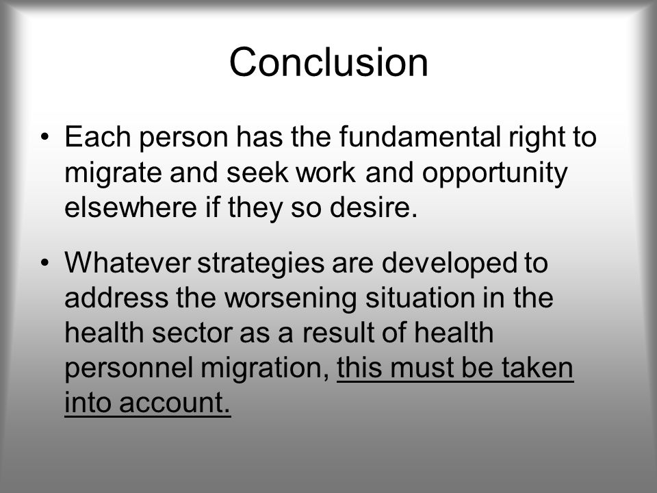 Conclusion Each person has the fundamental right to migrate and seek work and opportunity elsewhere if they so desire.