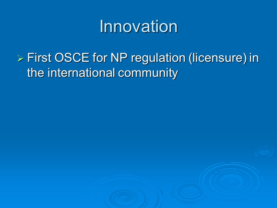 Innovation First OSCE for NP regulation (licensure) in the international community First OSCE for NP regulation (licensure) in the international commu