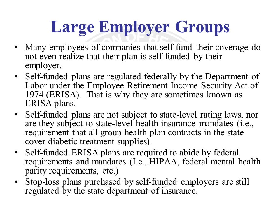 Large Employer Groups Many employees of companies that self-fund their coverage do not even realize that their plan is self-funded by their employer.