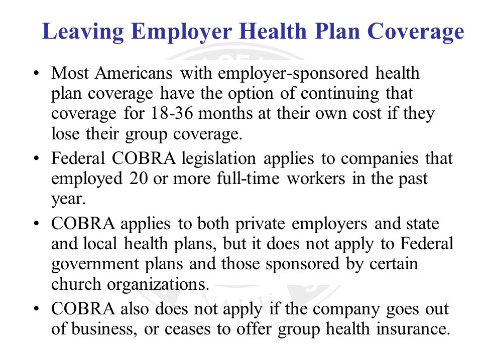 Leaving Employer Health Plan Coverage Most Americans with employer-sponsored health plan coverage have the option of continuing that coverage for 18-3
