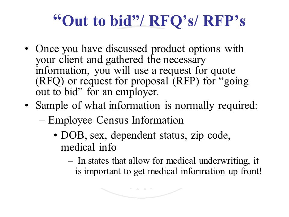 Out to bid/ RFQs/ RFPs Once you have discussed product options with your client and gathered the necessary information, you will use a request for quo