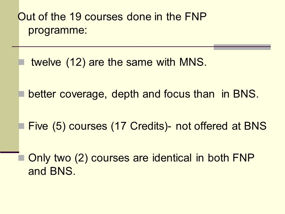 Out of the 19 courses done in the FNP programme: twelve (12) are the same with MNS.