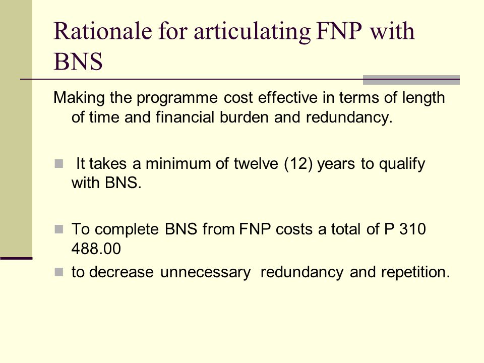 Rationale for articulating FNP with BNS Making the programme cost effective in terms of length of time and financial burden and redundancy.